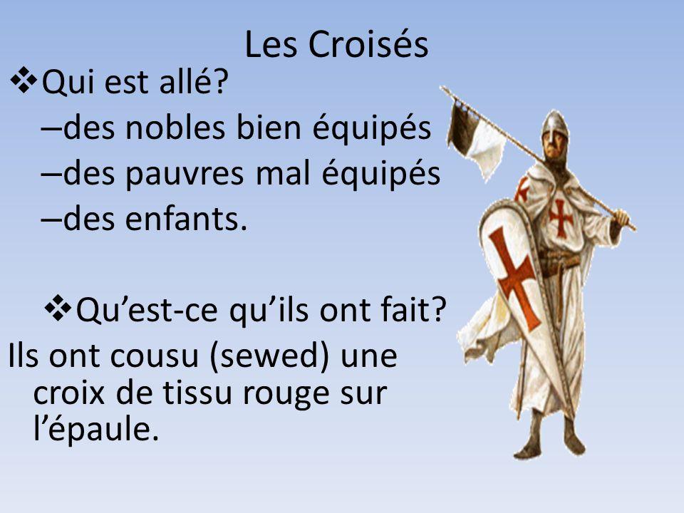 Les Croisés Qui est allé? – des nobles bien équipés – des pauvres mal équipés – des enfants. Quest-ce quils ont fait? Ils ont cousu (sewed) une croix