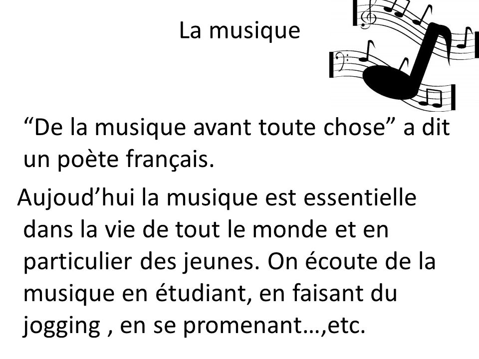 La musique De la musique avant toute chose a dit un poète français. Aujoudhui la musique est essentielle dans la vie de tout le monde et en particulie
