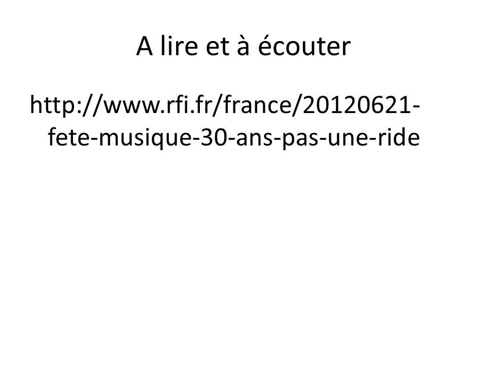 A lire et à écouter http://www.rfi.fr/france/20120621- fete-musique-30-ans-pas-une-ride
