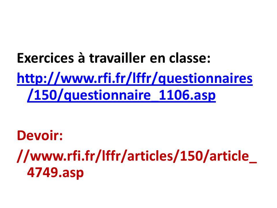 Exercices à travailler en classe: http://www.rfi.fr/lffr/questionnaires /150/questionnaire_1106.asp Devoir: //www.rfi.fr/lffr/articles/150/article_ 4749.asp