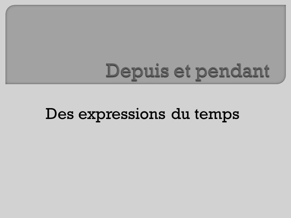 To express the duration of an event in French, depuis and pendant are used.
