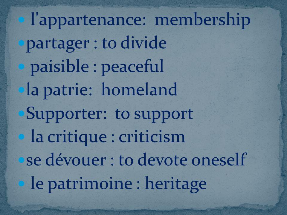 l'appartenance: membership partager : to divide paisible : peaceful la patrie: homeland Supporter: to support la critique : criticism se dévouer : to