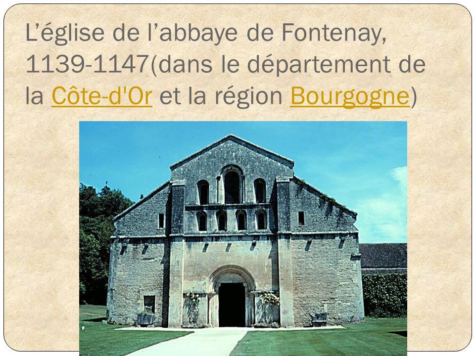 Léglise de labbaye de Fontenay, 1139-1147(dans le département de la Côte-d'Or et la région Bourgogne)Côte-d'OrBourgogne