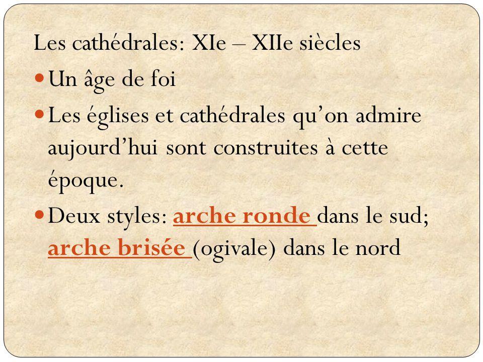 Les cathédrales: XIe – XIIe siècles Un âge de foi Les églises et cathédrales quon admire aujourdhui sont construites à cette époque. Deux styles: arch