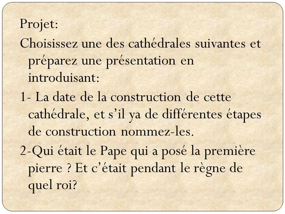Projet: Choisissez une des cathédrales suivantes et préparez une présentation en introduisant: 1- La date de la construction de cette cathédrale, et s