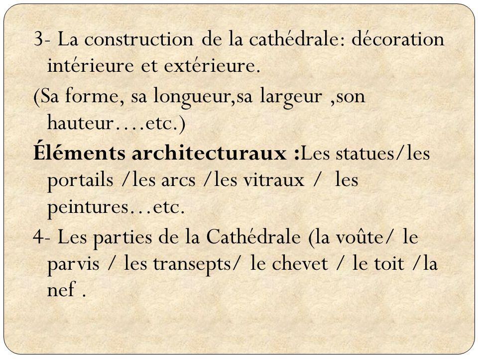 3- La construction de la cathédrale: décoration intérieure et extérieure. (Sa forme, sa longueur,sa largeur,son hauteur….etc.) Éléments architecturaux