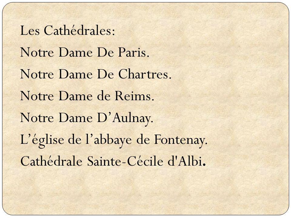 Les Cathédrales: Notre Dame De Paris. Notre Dame De Chartres. Notre Dame de Reims. Notre Dame DAulnay. Léglise de labbaye de Fontenay. Cathédrale Sain