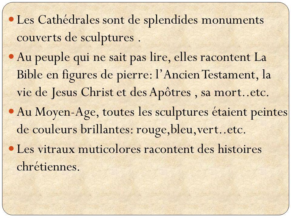 Les Cathédrales sont de splendides monuments couverts de sculptures. Au peuple qui ne sait pas lire, elles racontent La Bible en figures de pierre: lA