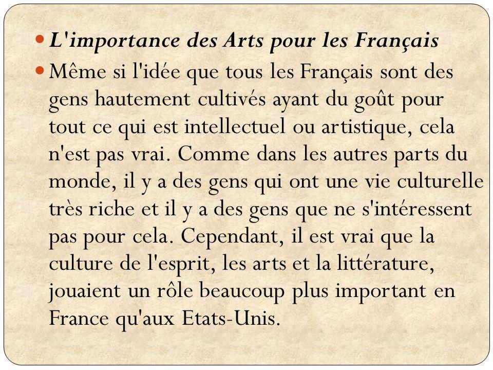 L'importance des Arts pour les Français Même si l'idée que tous les Français sont des gens hautement cultivés ayant du goût pour tout ce qui est intel