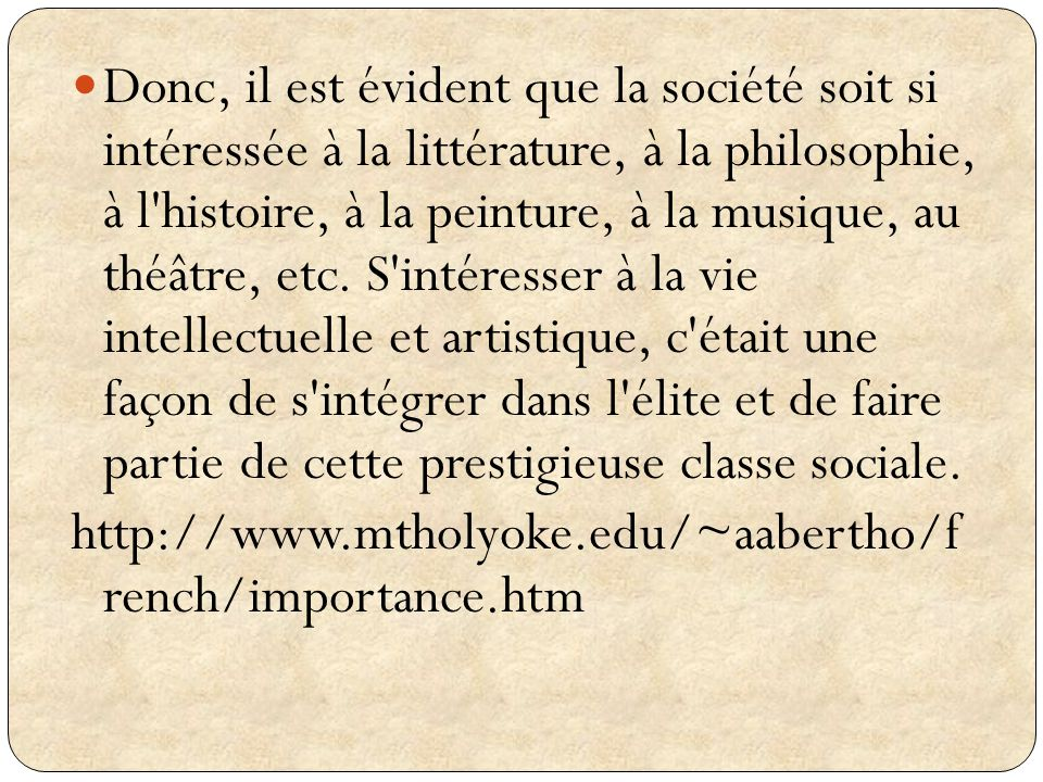 Donc, il est évident que la société soit si intéressée à la littérature, à la philosophie, à l'histoire, à la peinture, à la musique, au théâtre, etc.
