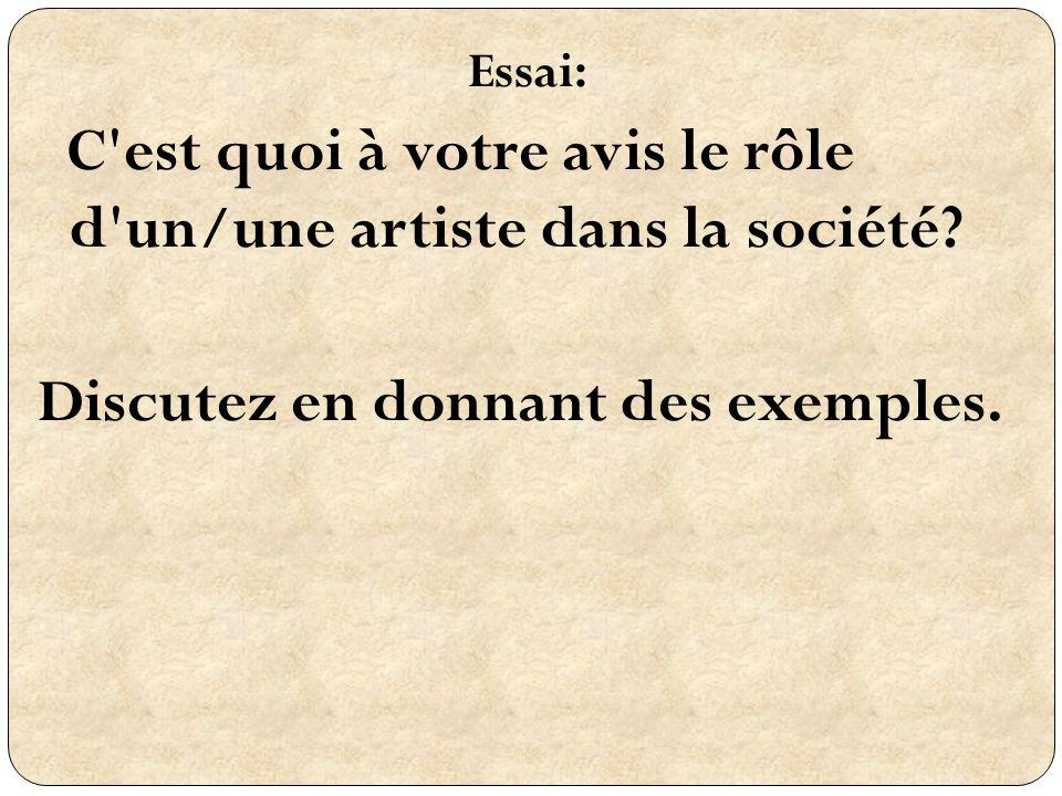 Essai: C'est quoi à votre avis le rôle d'un/une artiste dans la société? Discutez en donnant des exemples.
