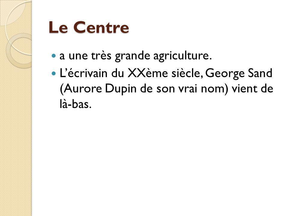 Le Centre a une très grande agriculture. Lécrivain du XXème siècle, George Sand (Aurore Dupin de son vrai nom) vient de là-bas.