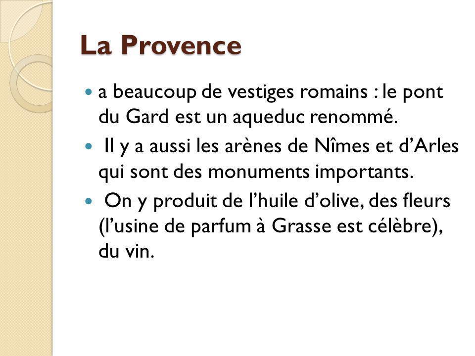 La Provence a beaucoup de vestiges romains : le pont du Gard est un aqueduc renommé. Il y a aussi les arènes de Nîmes et dArles qui sont des monuments