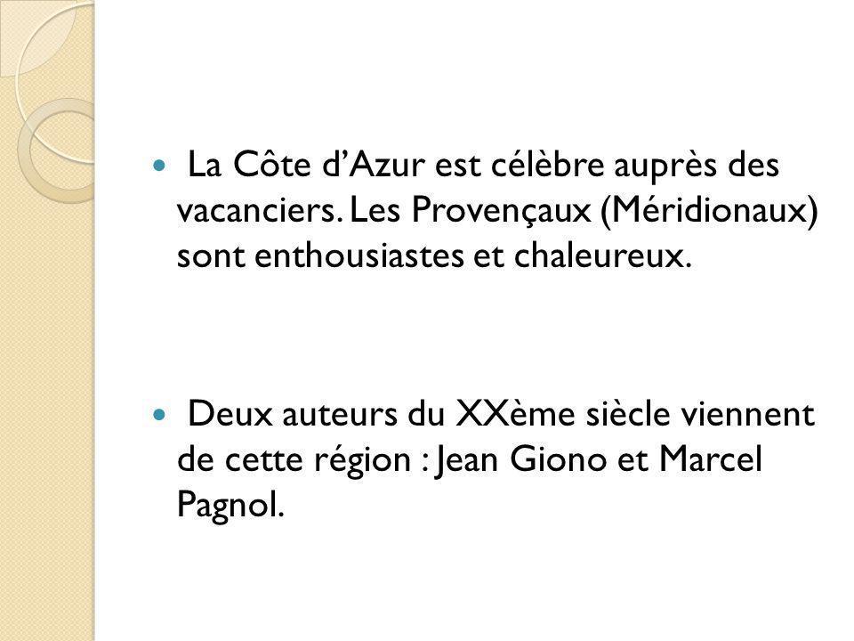 La Côte dAzur est célèbre auprès des vacanciers. Les Provençaux (Méridionaux) sont enthousiastes et chaleureux. Deux auteurs du XXème siècle viennent