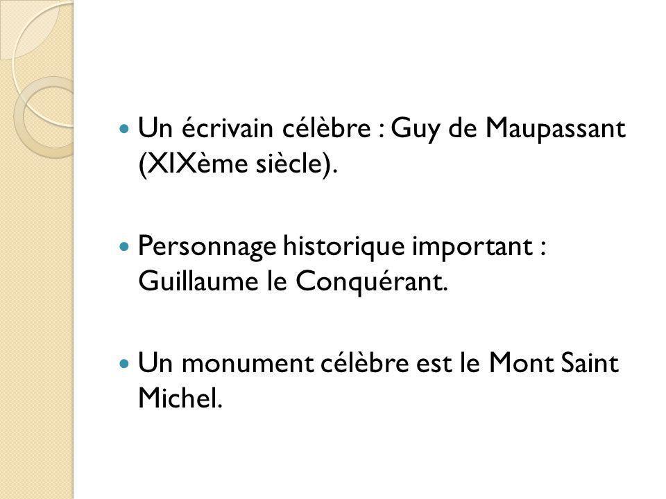Un écrivain célèbre : Guy de Maupassant (XIXème siècle). Personnage historique important : Guillaume le Conquérant. Un monument célèbre est le Mont Sa