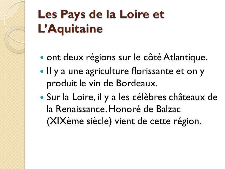 Les Pays de la Loire et LAquitaine ont deux régions sur le côté Atlantique. Il y a une agriculture florissante et on y produit le vin de Bordeaux. Sur