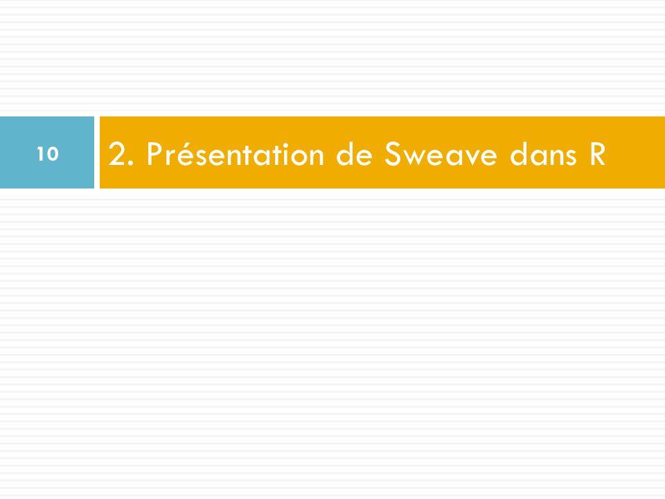 2. Présentation de Sweave dans R 10