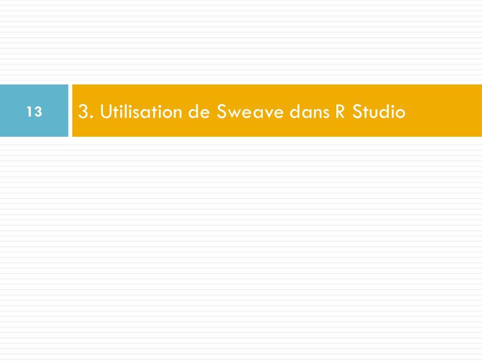 3. Utilisation de Sweave dans R Studio 13