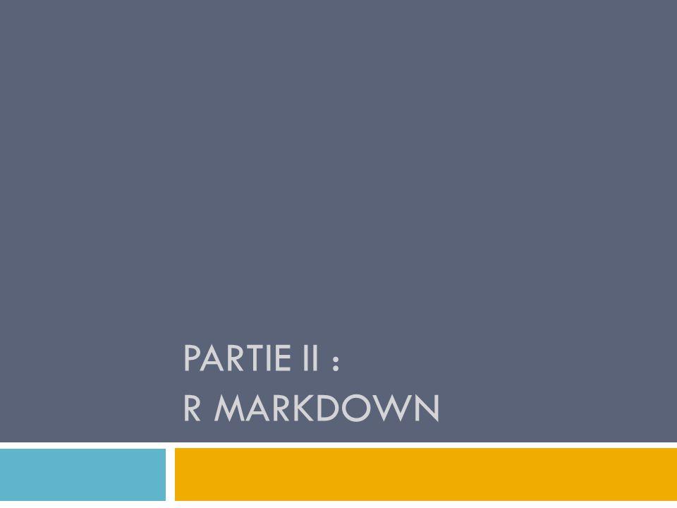 PARTIE II : R MARKDOWN