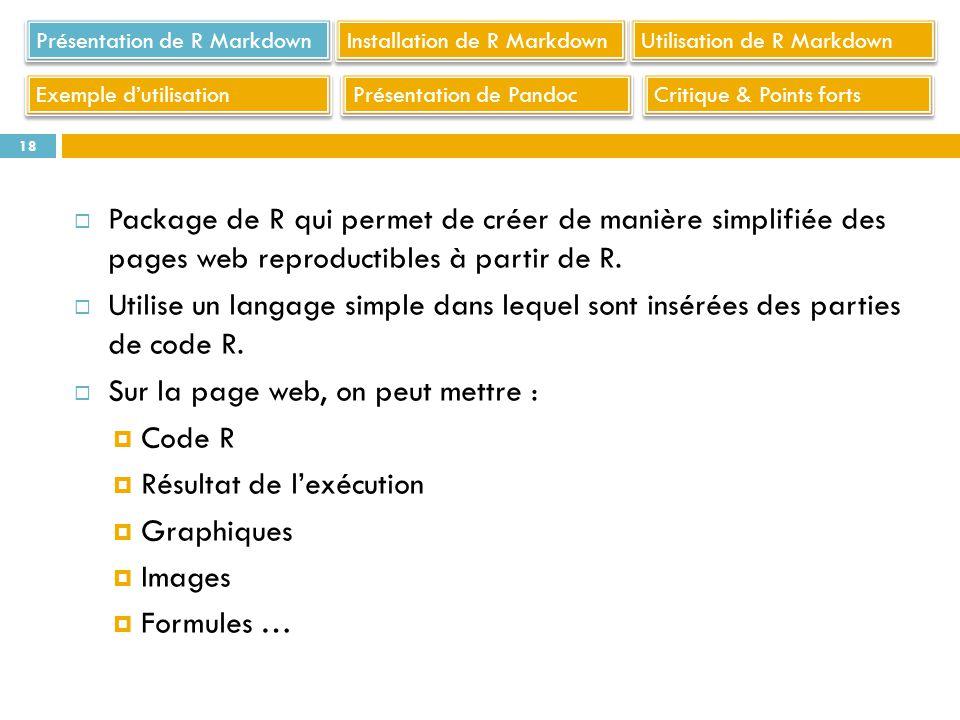 Package de R qui permet de créer de manière simplifiée des pages web reproductibles à partir de R. Utilise un langage simple dans lequel sont insérées