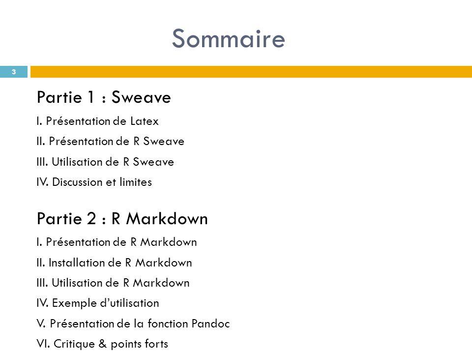 Sommaire Partie 1 : Sweave I. Présentation de Latex II. Présentation de R Sweave III. Utilisation de R Sweave IV. Discussion et limites Partie 2 : R M