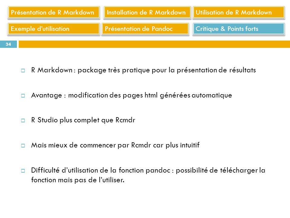R Markdown : package très pratique pour la présentation de résultats Avantage : modification des pages html générées automatique R Studio plus complet
