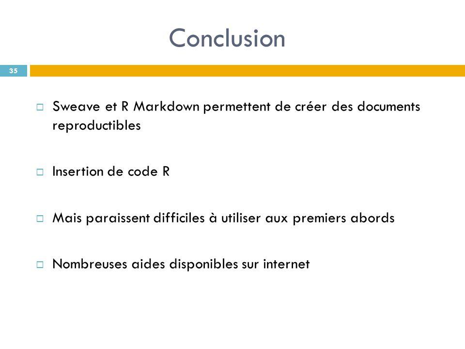 Sweave et R Markdown permettent de créer des documents reproductibles Insertion de code R Mais paraissent difficiles à utiliser aux premiers abords No