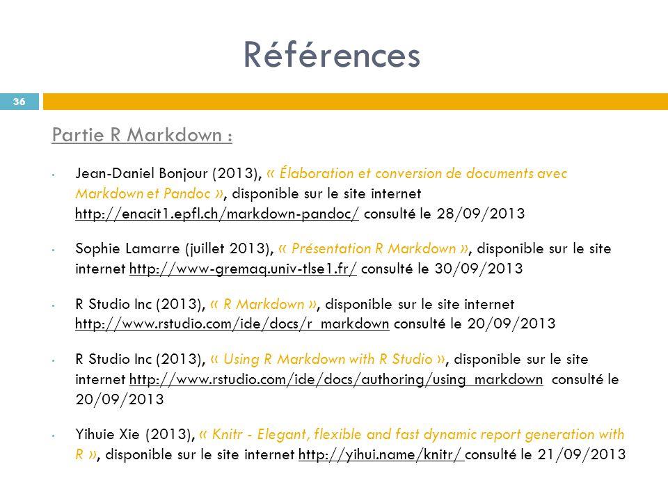 Références Partie R Markdown : Jean-Daniel Bonjour (2013), « Élaboration et conversion de documents avec Markdown et Pandoc », disponible sur le site