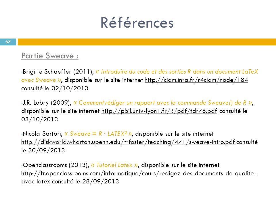 Références Partie Sweave : Brigitte Schaeffer (2011), « Introduire du code et des sorties R dans un document LaTeX avec Sweave », disponible sur le si