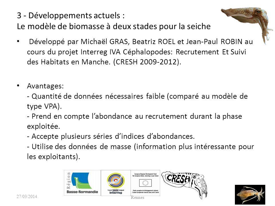 3 - Développements actuels : Le modèle de biomasse à deux stades pour la seiche Développé par Michaël GRAS, Beatriz ROEL et Jean-Paul ROBIN au cours du projet Interreg IVA Céphalopodes: Recrutement Et Suivi des Habitats en Manche.