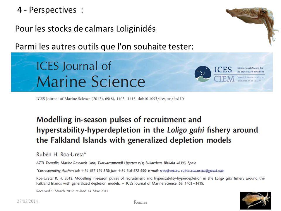 Pour les stocks de calmars Loliginidés Parmi les autres outils que l on souhaite tester: 28 Rennes 27/03/2014 4 - Perspectives :