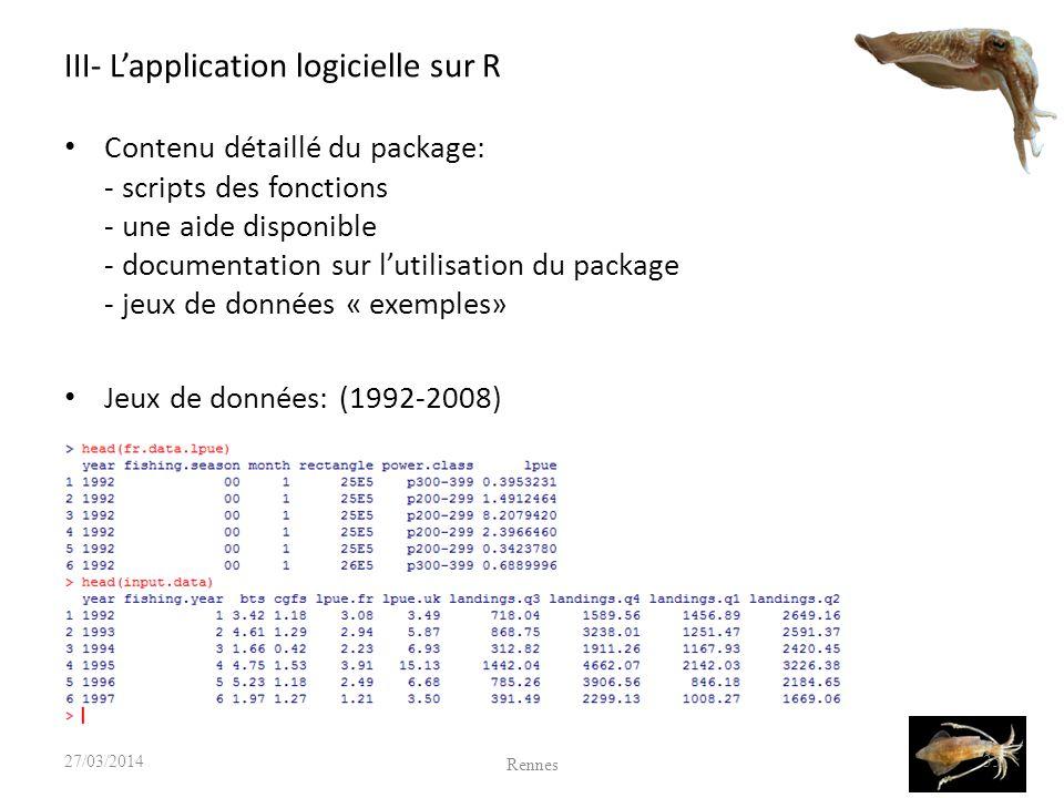 III- Lapplication logicielle sur R Contenu détaillé du package: - scripts des fonctions - une aide disponible - documentation sur lutilisation du package - jeux de données « exemples» Jeux de données: (1992-2008) 35 Rennes 27/03/2014