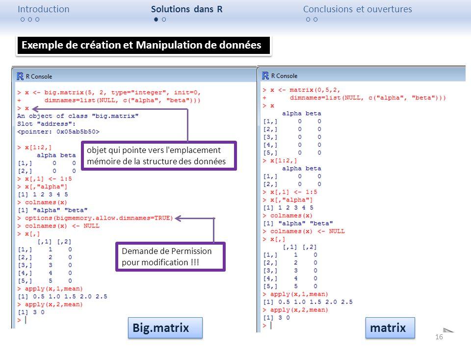 16 IntroductionSolutions dans RConclusions et ouvertures Exemple de création et Manipulation de données objet qui pointe vers l'emplacement mémoire de