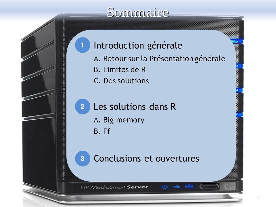 2Sommaire Introduction générale A. Retour sur la Présentation générale B. Limites de R C. Des solutions Les solutions dans R A. Big memory B. Ff Concl