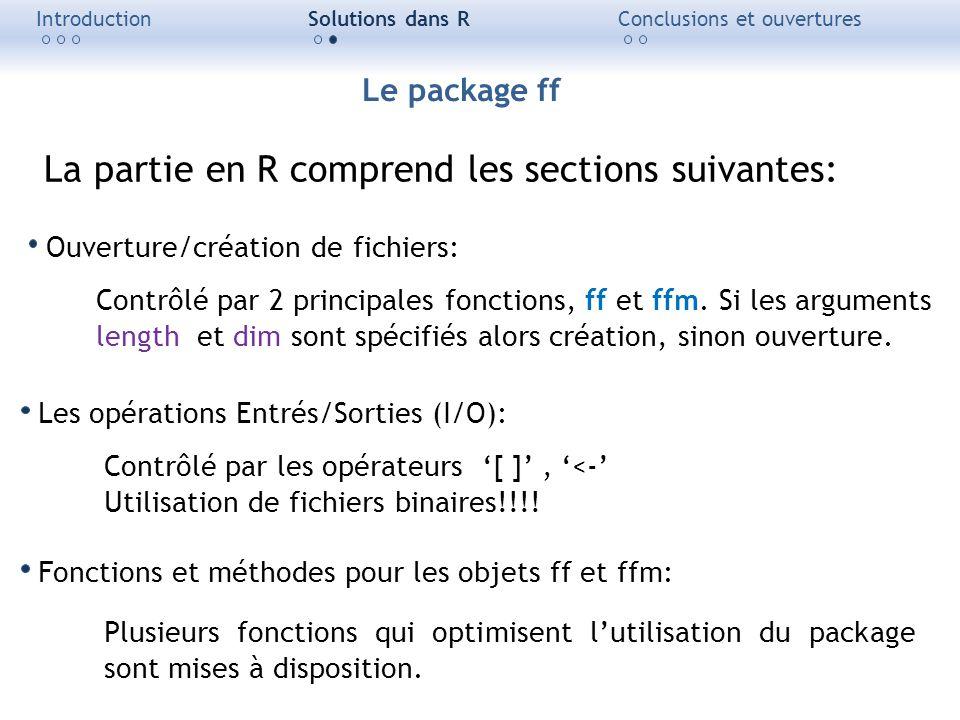 IntroductionSolutions dans RConclusions et ouvertures Le package ff Ouverture/création de fichiers: Contrôlé par 2 principales fonctions, ff et ffm. S