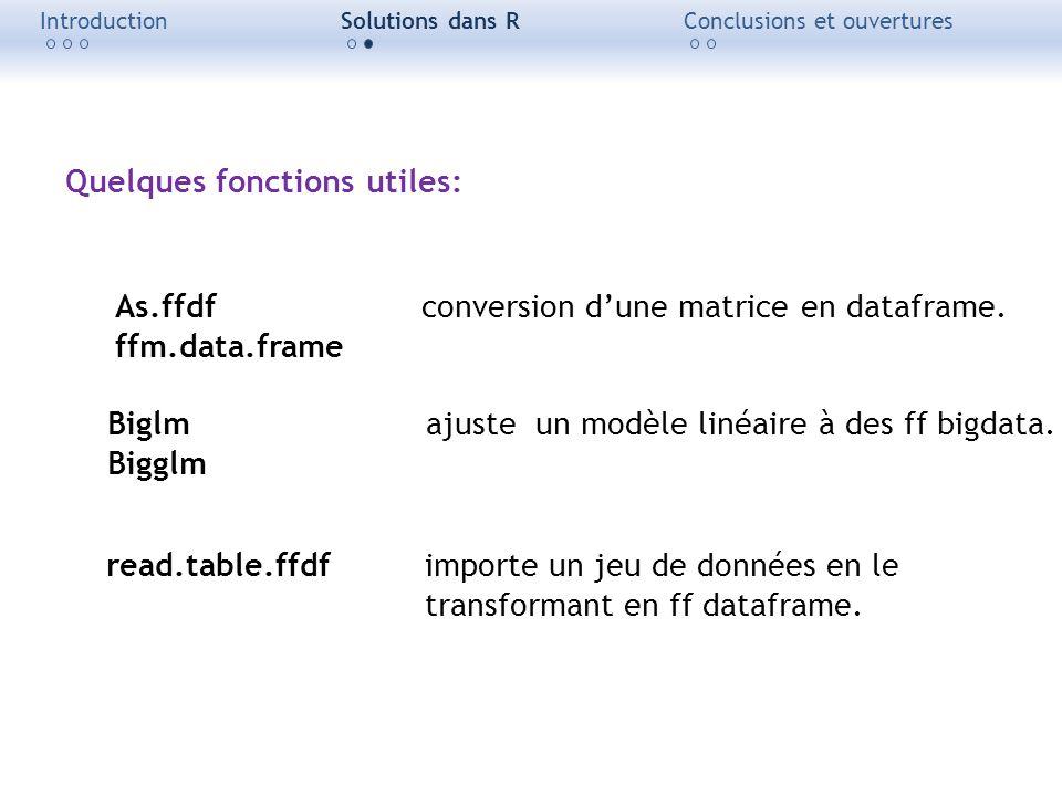 IntroductionSolutions dans RConclusions et ouvertures Quelques fonctions utiles: As.ffdf conversion dune matrice en dataframe. ffm.data.frame Biglmaju