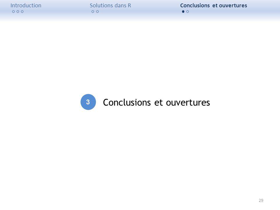 29 IntroductionSolutions dans RConclusions et ouvertures 3