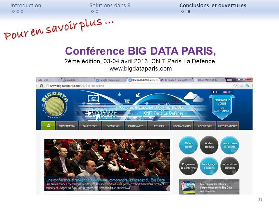 31 IntroductionSolutions dans RConclusions et ouvertures Conférence BIG DATA PARIS, 2ème édition, 03-04 avril 2013, CNIT Paris La Défence. www.bigdata