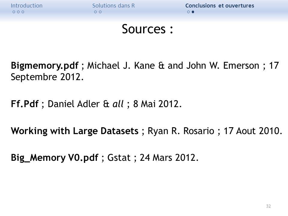 32 IntroductionSolutions dans RConclusions et ouvertures Sources : Bigmemory.pdf ; Michael J. Kane & and John W. Emerson ; 17 Septembre 2012. Ff.Pdf ;