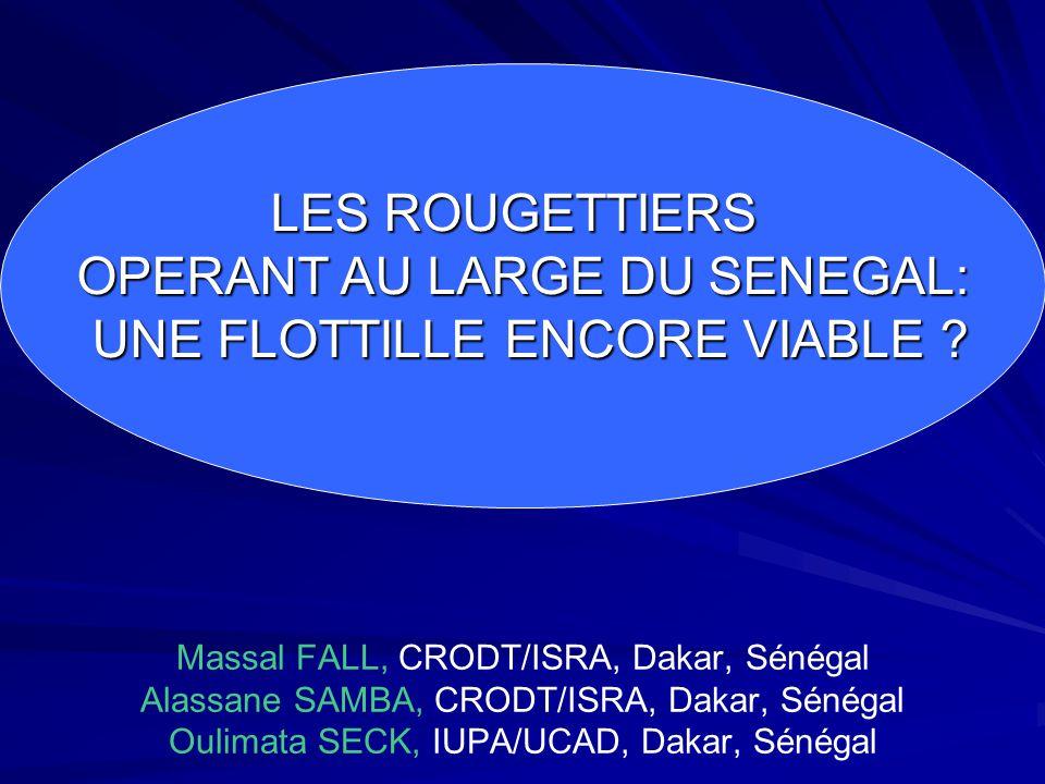 Massal FALL, CRODT/ISRA, Dakar, Sénégal Alassane SAMBA, CRODT/ISRA, Dakar, Sénégal Oulimata SECK, IUPA/UCAD, Dakar, Sénégal LES ROUGETTIERS OPERANT AU