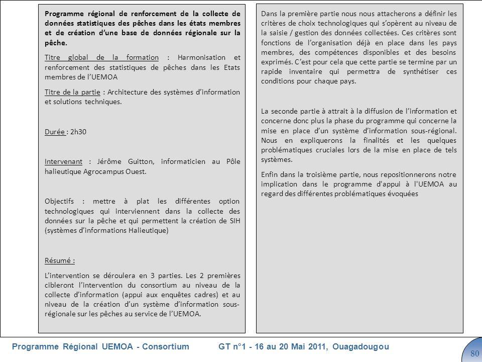 Cliquez pour modifier le style du titre GT n°1 - 16 au 20 Mai 2011, OuagadougouProgramme Régional UEMOA - Consortium 80 Programme régional de renforcement de la collecte de données statistiques des pêches dans les états membres et de création dune base de données régionale sur la pêche.