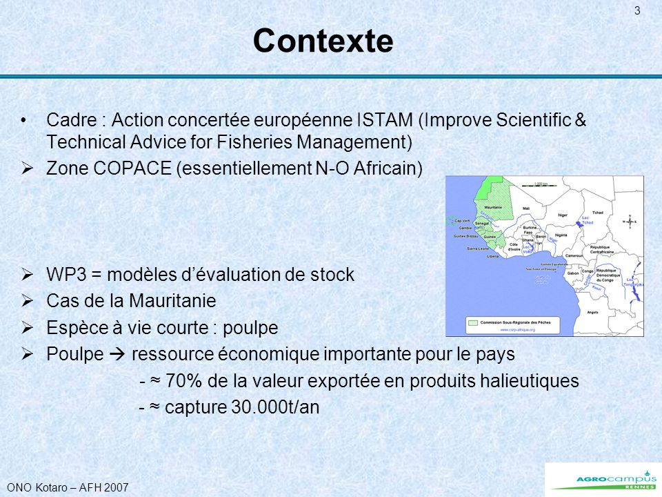 ONO Kotaro – AFH 2007 3 Contexte Cadre : Action concertée européenne ISTAM (Improve Scientific & Technical Advice for Fisheries Management) Zone COPAC