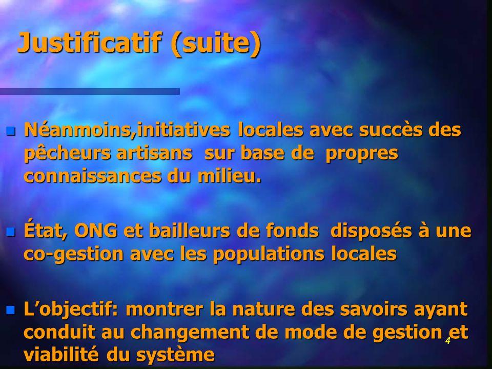 4 Justificatif (suite) n Néanmoins,initiatives locales avec succès des pêcheurs artisans sur base de propres connaissances du milieu.