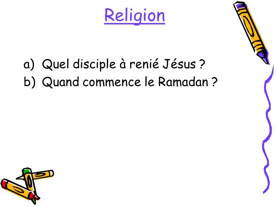 Religion a)Quel disciple à renié Jésus ? b)Quand commence le Ramadan ?