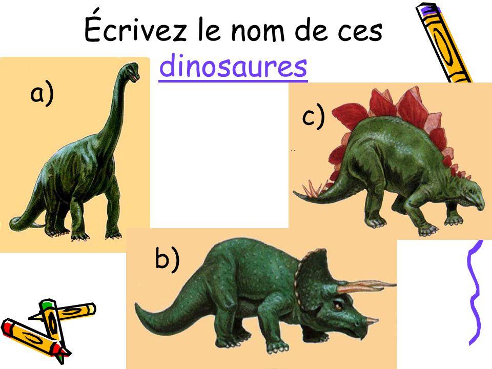 Écrivez le nom de ces dinosaures a) c) b)