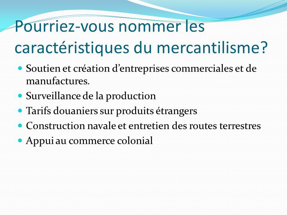 Pourriez-vous nommer les caractéristiques du mercantilisme? Soutien et création dentreprises commerciales et de manufactures. Surveillance de la produ