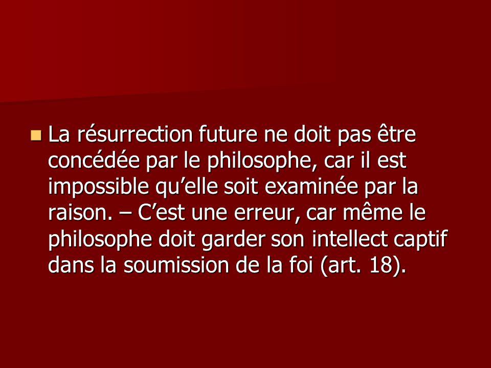 La résurrection future ne doit pas être concédée par le philosophe, car il est impossible quelle soit examinée par la raison.