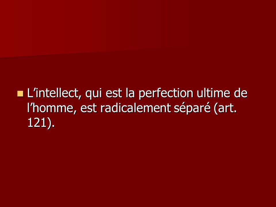 Lintellect, qui est la perfection ultime de lhomme, est radicalement séparé (art.