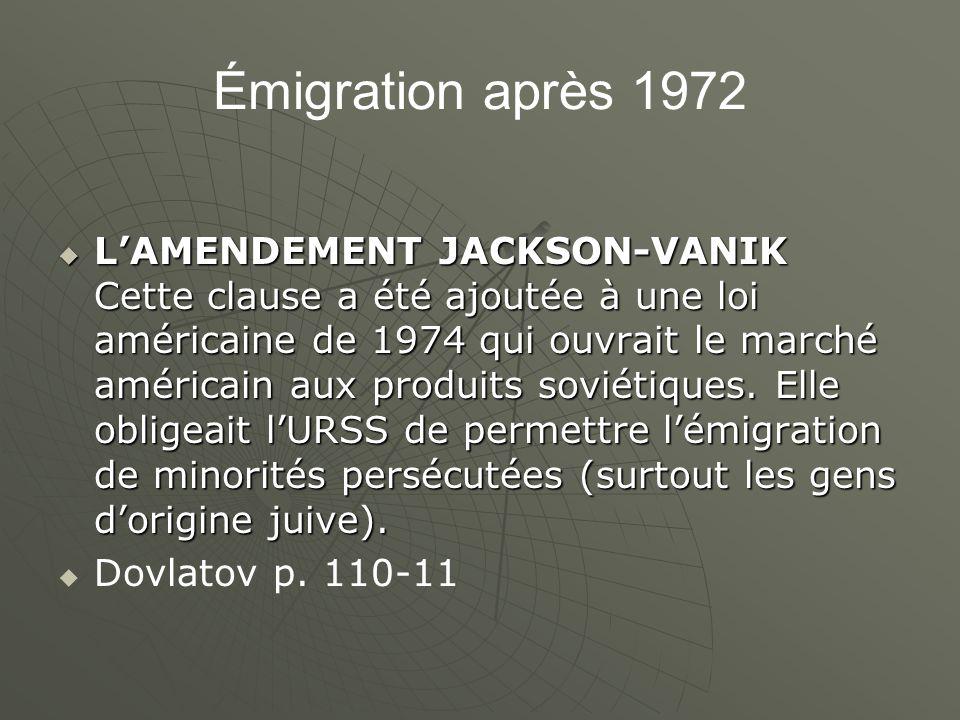 Émigration après 1972 LAMENDEMENT JACKSON-VANIK Cette clause a été ajoutée à une loi américaine de 1974 qui ouvrait le marché américain aux produits soviétiques.