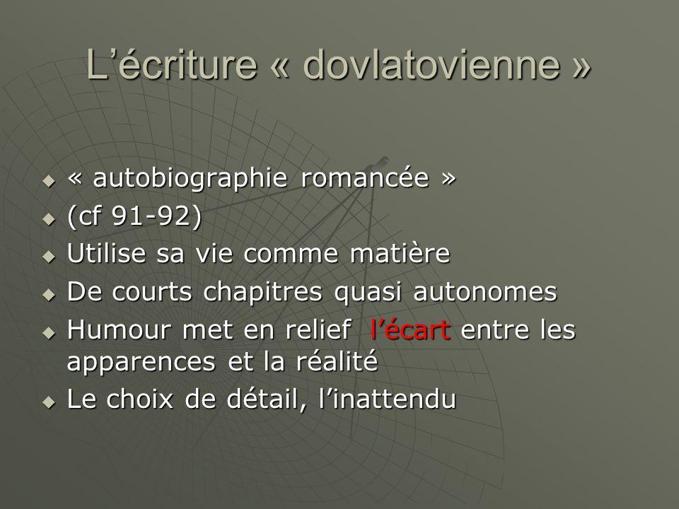 Lécriture « dovlatovienne » « autobiographie romancée » « autobiographie romancée » (cf 91-92) (cf 91-92) Utilise sa vie comme matière Utilise sa vie
